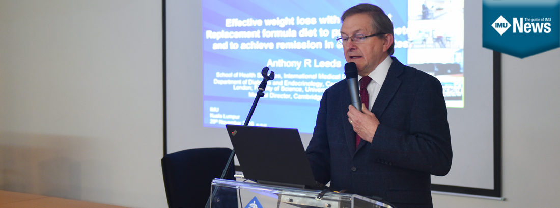 "Prof Anthony R Leed delivered a talk titled ""Effective Weight Loss with Total Diet Replacement Diet to Prevent Diabetes and to Achieve Remission in Early Diabetes"" on 29 November 2018 at the International Medical University (IMU) campus in Bukit Jalil"